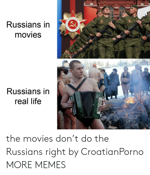 The Movies: Russians in  movies  Russians in  real life the movies don't do the Russians right by CroatianPorno MORE MEMES
