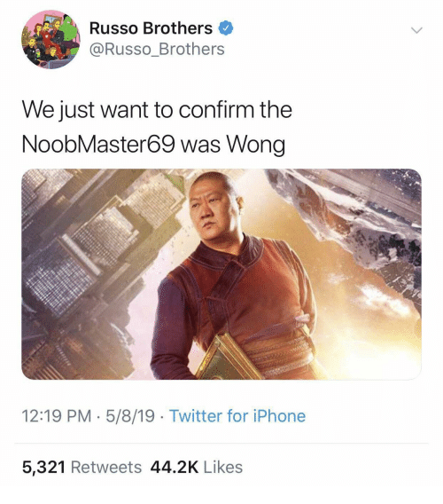 Russo: Russo Brothers  @Russo_Brothers  We just want to confirm the  NoobMaster69 was Wong  12:19 PM 5/8/19 Twitter for iPhone  5,321 Retweets 44.2K Likes
