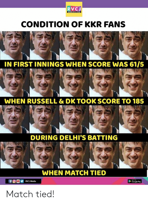 Google, Memes, and Match: RVCJ  CONDITION OF KKR FANS  IN FIRST INNINGS WHEN SCORE WAS 61/5  WHEN RUSSELL & DK TOOK SCORE TO 185  DURING DELHI'S BATTING  WHEN MATCH TIED  RVCJ Media  Google Pay Match tied!