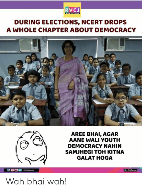 Bhai: RVCJ  DURING ELECTIONS, NCERT DROPS  A WHOLE CHAPTER ABOUT DEMOCRACY  AREE BHAI, AGAR  AANE WALI YOUTH  DEMOCRACY NAHIN  SAMJHEGI TOH KITNA  GALAT HOGA Wah bhai wah!