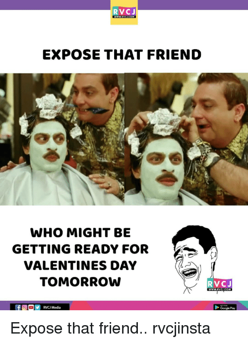 Google, Memes, and Valentine's Day: RVCJ  EXPOSE THAT FRIEND  WHO MIGHT BE  GETTING READY FOR  VALENTINES DAY  TOMORROW  RVCJ  www.RVCH.COM  RVCJ Media  Google Play Expose that friend.. rvcjinsta