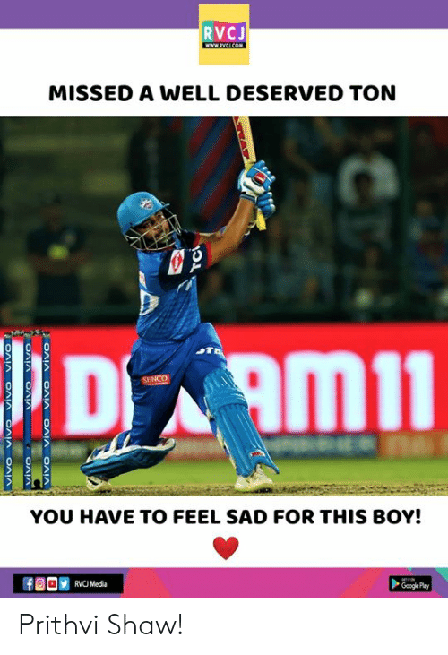 well deserved: RVCJ  MISSED A WELL DESERVED TON  YOU HAVE TO FEEL SAD FOR THIS BOY!  RVCU Media  Google Play Prithvi Shaw!