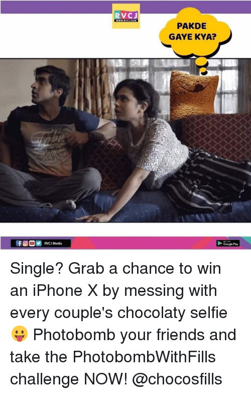 Friends, Google, and Iphone: RVCJ  PAKDE  GAYE KYA?  RVCJ Media  Google Play Single? Grab a chance to win an iPhone X by messing with every couple's chocolaty selfie 😛 Photobomb your friends and take the PhotobombWithFills challenge NOW! @chocosfills