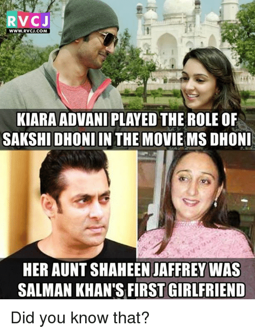 sakshi: RVCJ  WWW. RVCJ.COM  KIARAADVANI PLAYED THE ROLE OF  SAKSHI DHONI IN THE MOVIE MS DHONI  HER AUNT SHAHEEN JAFFREY WAS  SALMAN KHAN'S FIRSTGIRLFRIEND Did you know that?