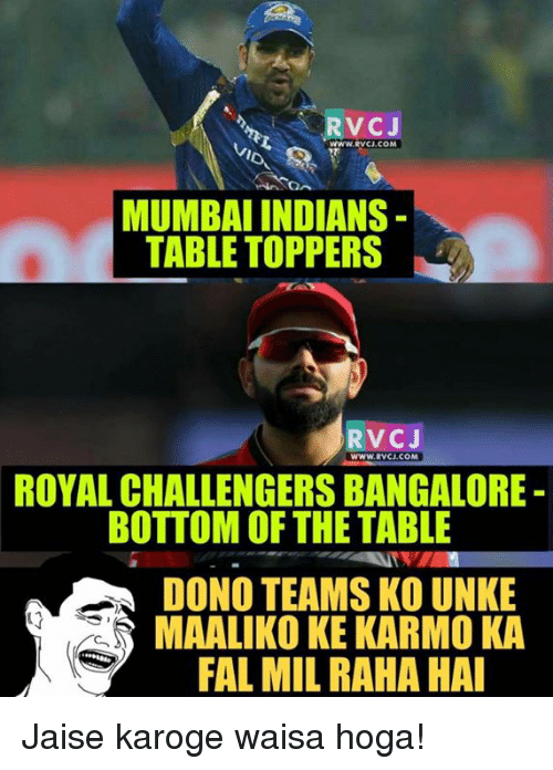 mumbai indians: RVCJ  WWW RVCU.COM  MUMBAI INDIANS  TABLE TOPPERS  RVC J  WWW RVCU.COM  ROYAL CHALLENGERS BANGALORE  BOTTOM OF THE TABLE  DONO TEAMS KO UNKE  MAALIKO KEKARMO KA  FAL MIL RAHA HAI Jaise karoge waisa hoga!