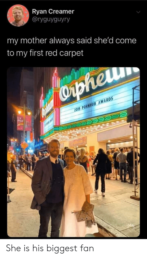 shed: Ryan Creamer  @ryguyguyry  my mother always said she'd come  to my first red carpet  Capheru  2019 PORNHUB AWARDS  LA  Phil  Cpheum She is his biggest fan