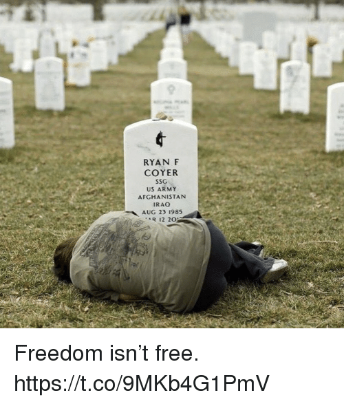 Memes, Army, and Afghanistan: RYAN F  COYER  SSG  US ARMY  AFGHANISTAN  RAO  AUG 23 1985  R 12 20 Freedom isn't free. https://t.co/9MKb4G1PmV