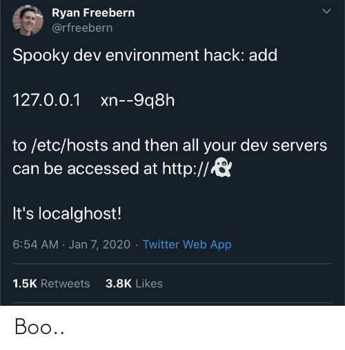hack: Ryan Freebern  @rfreebern  Spooky dev environment hack: add  127.0.0.1 xn--9q8h  to /etc/hosts and then all your dev servers  can be accessed at http://  It's localghost!  6:54 AM · Jan 7, 2020 · Twitter Web App  3.8K Likes  1.5K Retweets Boo..
