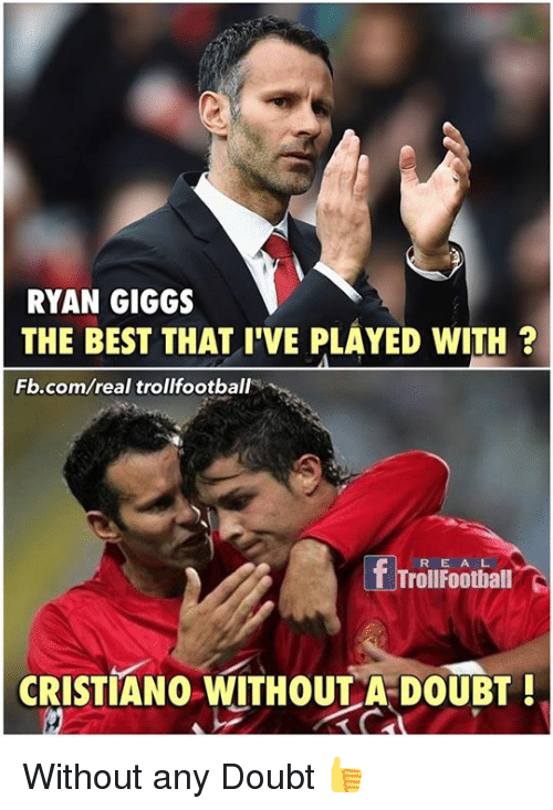 Giggs: RYAN GIGGS  THE BEST THAT I'VE PLAYED wITH  Fb.com/real trollfootbal  R E A L  CRISTIANO WITHOUT A DOUBT Without any Doubt 👍