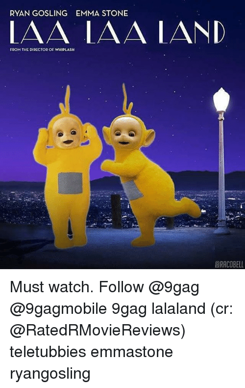 teletubby: RYAN GOSLING EMMA STONE  LAA LAA LAND  FROM THE DIRECTOR OF WHIPLASH  BRACOBELL Must watch. Follow @9gag @9gagmobile 9gag lalaland (cr: @RatedRMovieReviews) teletubbies emmastone ryangosling