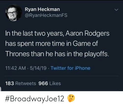 Aaron Rodgers, Iphone, and Memes: Ryan Heckman  @RyanHeckmanFS  In the last two years, Aaron Rodgers  has spent more time in Game of  T hrones than he has in the playofTS.  11:42 AM 5/14/19 Twitter for iPhone  183 Retweets 966 Likes #BroadwayJoe12 🤔