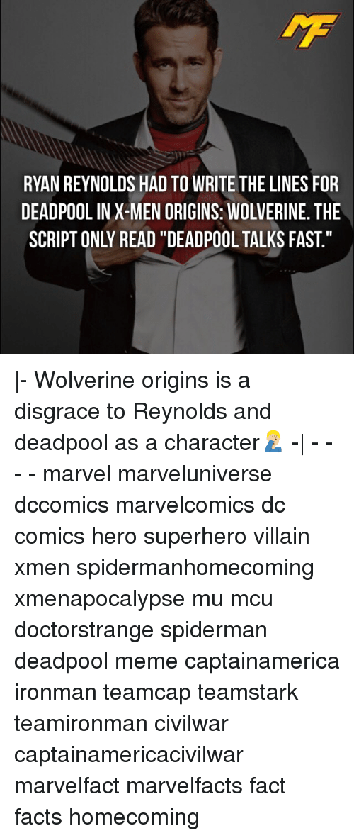 "fastly: RYAN REYNOLDS HAD TO WRITE THE LINES FOR  DEADPOOL IN X-MEN ORIGINS: WOLVERINE. THE  SCRIPT ONLY READ ""DEADPOOL TALKS FAST. 