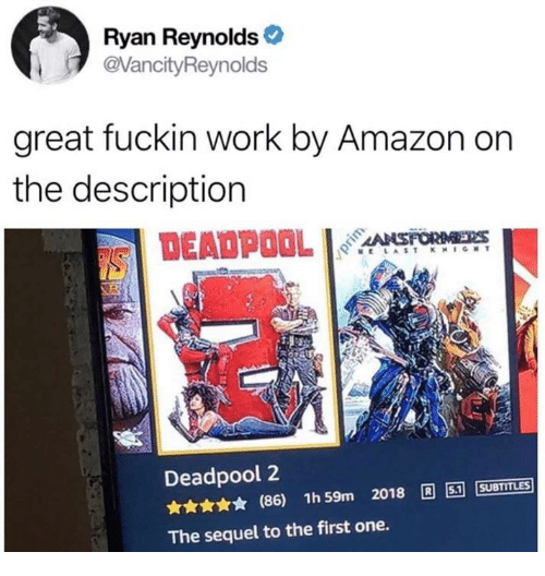 Amazon, Dank, and Deadpool: Ryan Reynolds  @VancityReynolds  great fuckin work by Amazon on  the description  DEADPOOLRs  AANSFORIMEYns  Deadpool 2  (86) 1h 59m 2018 5 SUBTITLES  The sequel to the first one.