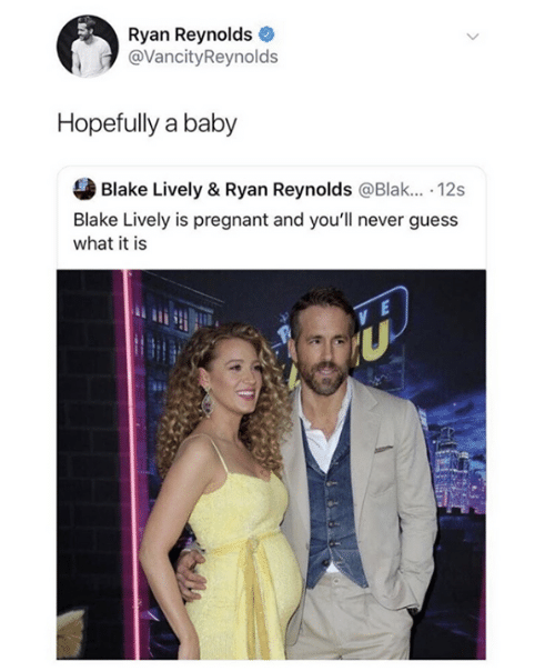 Dank, Pregnant, and Ryan Reynolds: Ryan Reynolds  @VancityReynolds  Hopefully a baby  Blake Lively & Ryan Reynolds @Blak.. 12s  Blake Lively is pregnant and you'll never guess  what it is