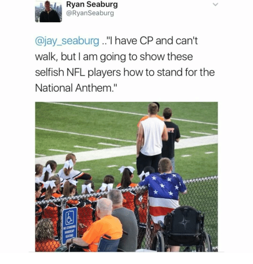 "Jay, Memes, and Nfl: , Ryan Seaburg  @RyanSeaburg  @jay_seaburg..""l have CP and can't  walk, but l am going to show these  selfish NFL players how to stand for the  National Anthem."""