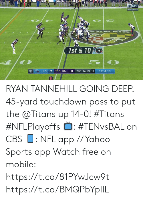 touchdown: RYAN TANNEHILL GOING DEEP.  45-yard touchdown pass to put the @Titans up 14-0! #Titans #NFLPlayoffs  📺: #TENvsBAL on CBS 📱: NFL app // Yahoo Sports app Watch free on mobile: https://t.co/81PYwJcw9t https://t.co/BMQPbYpIIL