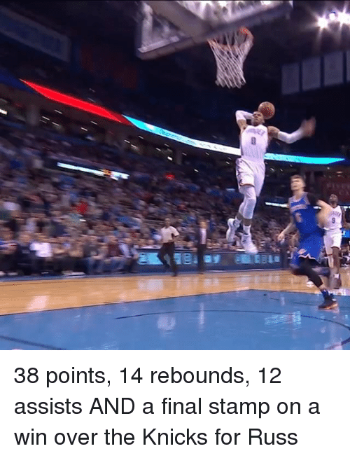 Sports, Win, and Winning: S 38 points, 14 rebounds, 12 assists AND a final stamp on a win over the Knicks for Russ