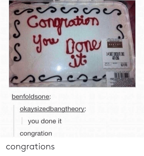Congrations: S Congruation  you  Done  14 967  benfoldsone:  okaysizedbangtheory:  you done it  congration congrations