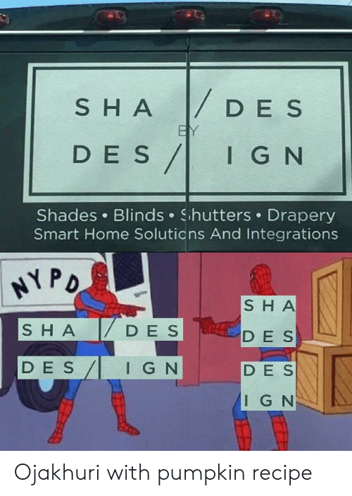 des: S HA DE S  BY  DES/  I G N  Shades Blinds Shutters Drapery  Smart Home Soluticns And Integrations  HYPO  SHA  SHA  DES  DE S  DE S  IG N  DES  IGN Ojakhuri with pumpkin recipe