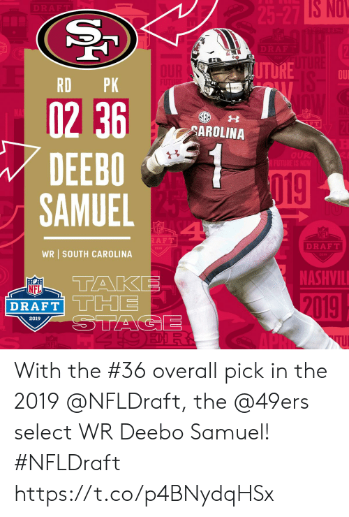 San Francisco 49ers, Memes, and Nfl: S  NO  TURO  OUI  RD PK  02 36  DEEBO  SAMUEL  CAROLINA  4  NFL  AFT  DRAFT  WR SOUTH CAROLINA  2019  NASHVIL  NFL  2019 With the #36 overall pick in the 2019 @NFLDraft, the @49ers select WR Deebo Samuel! #NFLDraft https://t.co/p4BNydqHSx