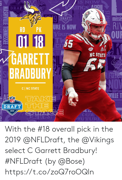 Memes, Nfl, and Vikings: S NOW  ADD  Z DRAF  2019  NFL  missi  RIV  OUR  DRAFT  2019  RDPK URE IS NOW  Vikia  65  GARRETT  BRADBURY  NC STATE  FT  NOV  WILLE T  1  CI NC STATE  A TAKE  DRAFT  2019  OUR  ISHING With the #18 overall pick in the 2019 @NFLDraft, the @Vikings select C Garrett Bradbury! #NFLDraft (by @Bose) https://t.co/zoQ7roOQln