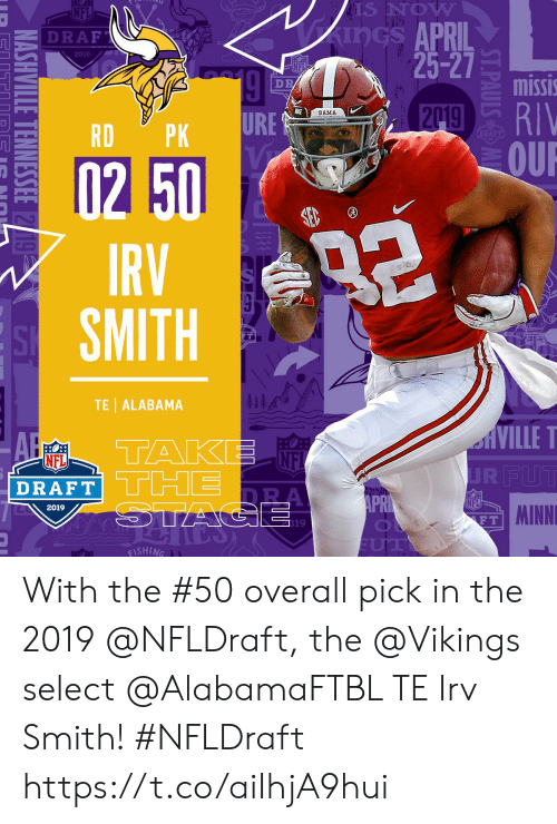 Memes, Nfl, and Alabama: S NOW  APRIL  25-27  Z DRAF  2019  missi  BAMA  URE  미-  RDPK  -0250  IRV  SMITH  FT  TE| ALABAMA  NE  DRAFT  NFL  2019  MINNI  F T  19  ISHING With the #50 overall pick in the 2019 @NFLDraft, the @Vikings select @AlabamaFTBL TE Irv Smith! #NFLDraft https://t.co/aiIhjA9hui