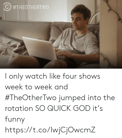 Funny, God, and Memes: s) I only watch like four shows week to week and #TheOtherTwo jumped into the rotation SO QUICK GOD it's funny https://t.co/IwjCjOwcmZ