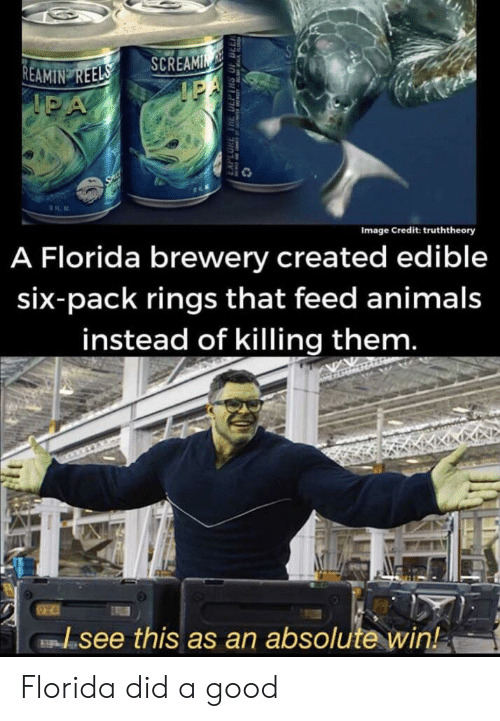 sal: SA  REAMIN REELS  IPA  SCREAMIN  IEA  SAL  A Florida brewery created edible  Image Credit: truththeory  six-pack rings that feed animals  instead of killing them.  see this as an absolute win!  EAPLORE THE DEPTHS OF DLL Florida did a good