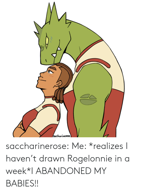 abandoned: Saccharinerose saccharinerose:    Me: *realizes I haven't drawn Rogelonnie in a week*I ABANDONED MY BABIES!!