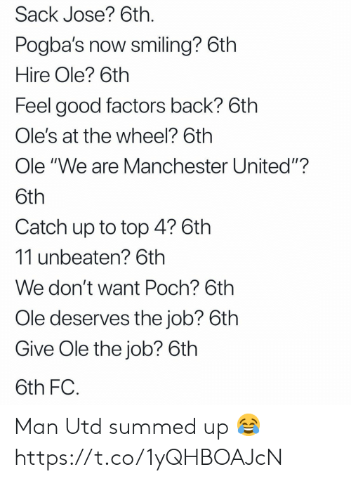"Factors: Sack Jose? 6th  Pogba's now smiling? 6th  Hire Ole? 6th  Feel good factors back? 6th  Ole's at the wheel? 6th  Ole ""We are Manchester United""?  Catch up to top 4? 6th  11 unbeaten? 6th  We don't want Poch? 6th  Ole deserves the job? 6th  Give Ole the job? 6th  6th FC Man Utd summed up 😂 https://t.co/1yQHBOAJcN"