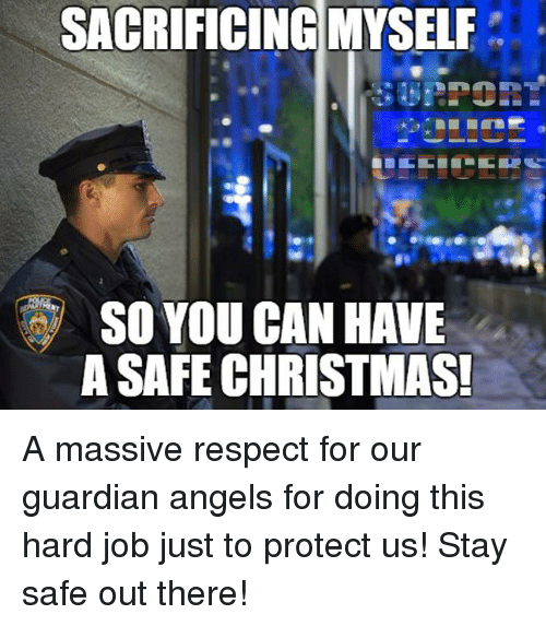 Stay Safe Out There: SACRIFICING MYSELF  SO YOU CAN HAVE  A SAFE CHRISTMAS! A massive respect for our guardian angels for doing this hard job just to protect us! Stay safe out there!