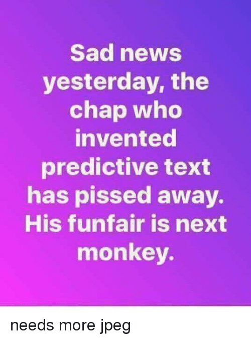 Sad News Yesterday the Chap Who Invented Predictive Text Has