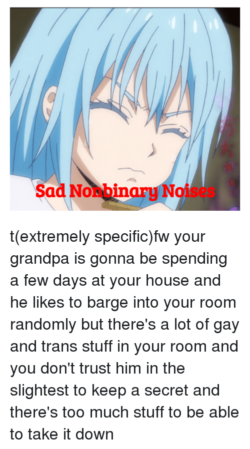 Too Much, Grandpa, and House: Sad Nonbinary Noises