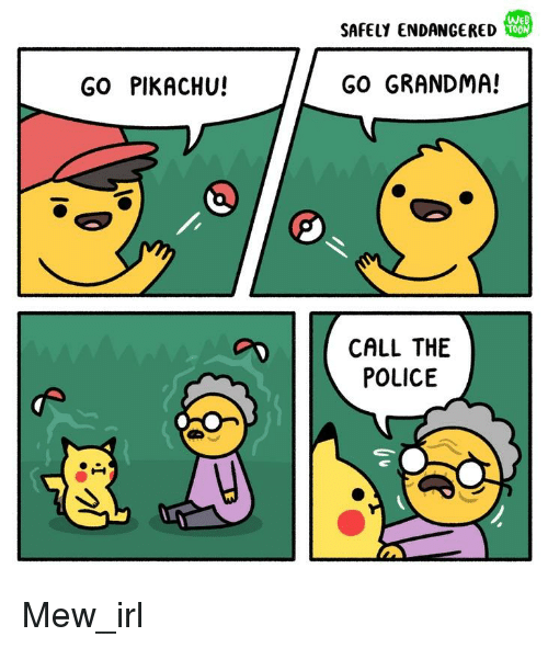 Grandma, Pikachu, and Pokemon: SAFELY ENDANGERED  GO PIKACHU!  GO GRANDMA!  | CALL THE  POLICE Mew_irl