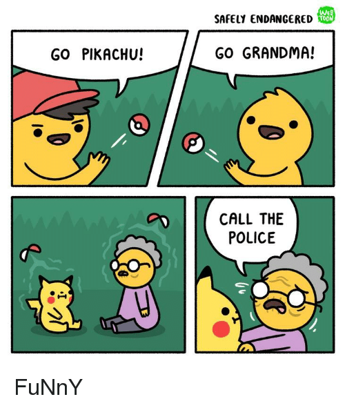 Funny, Grandma, and Pikachu: SAFELY ENDANGERED  GO PIKACHU!  GO GRANDMA!  | CALL THE  POLICE