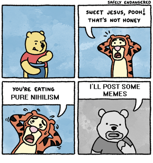 Sweet Jesus: SAFELY ENDANGERED  SWEET JeSUS, PoOH  THAT's NOT HONEY  yOU'RE EATING  PURE NIHILISM  I'LL POST SOME  MEMES  )厂