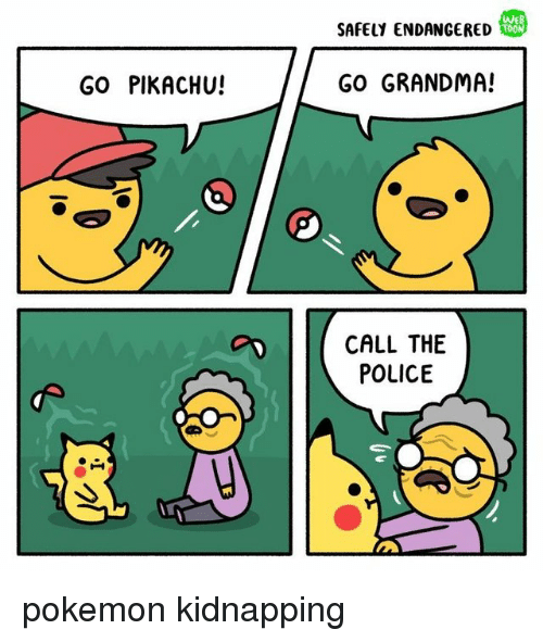 Grandma, Pikachu, and Pokemon: SAFELY ENDANGERED  WE  T00  GO PIKACHU!  GO GRANDMA!  CALL THE  POLICE