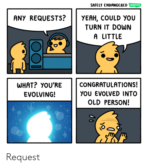 Yeah, Congratulations, and Old: SAFELY ENDANGERED  WEBTOON  YEAH, COULD YOu  TURN IT DOWN  ANY REQUESTS?  A LITTLE  WHAT? YOU'RE  CONGRATULATIONS!  YOU EVOLVED INTO  EVOLVING!  OLD PERSON! Request