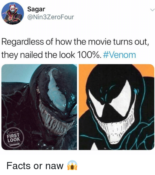 Anaconda, Facts, and Funny: Sagar  @Nin3ZeroFour  Regardless of how the movie turns out  they nailed the look 100%. #Venom  Exclusive  FIRST  LOOK Facts or naw 😱