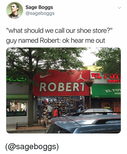 "Sports, Sage, and Dank Memes: Sage Boggs  @sageboggs  ""what should we call our shoe store?""  guy named Robert: ok hear me out  SPORTS  ROBER  ELPOT  SPOR  46-12  20 (@sageboggs)"