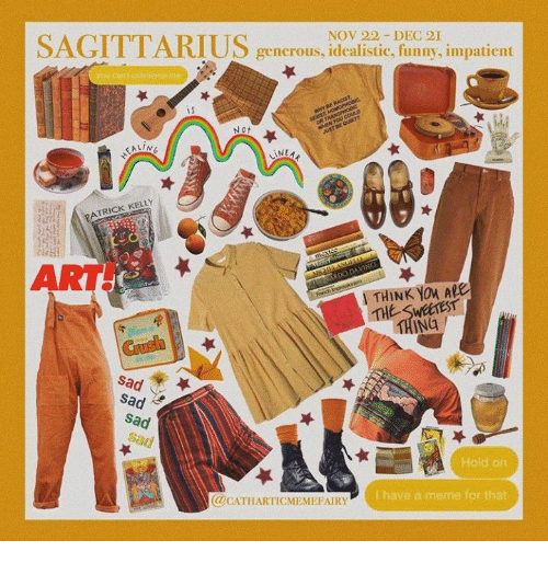 Funny, Meme, and Sagittarius: SAGITTARIUS  NOV 22 DEC 21  generous, idealistic, funny, impatient  you can toutmeme me  WwYBERAGH  T HOMOPHOBc  SE  OR TRANSPHOBIC  wiEN YOU COULD  AUST DE QURT  Not  EAL/NE  INEAK  PATRICK KELLY  ART  mexas  MICH-ANGELA  ALaGARDO DAVINCE  Fonch bremsion  THINK YOu ARe  THE SWEETEST  THING  GUsh  sad  sad  sad  Sad  Hold on  @CATHARTICMEMEFAIRY  Ihave a meme for that