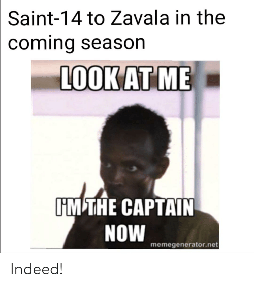 Im The Captain: Saint-14 to Zavala in the  coming season  LOOK AT ME  IM THE CAPTAIN  NOW  memegenerator.net Indeed!