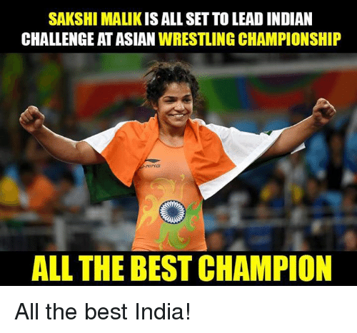 sakshi: SAKSHI MALIK IS ALL SETTOLEAD INDIAN  CHALLENGE ATASIAN  WRESTLING CHAMPIONSHIP  NIYO  ALL THE BEST CHAMPION All the best India!