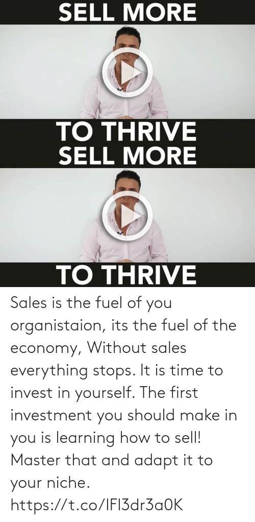sales: Sales is the fuel of you organistaion, its the fuel of the economy, Without sales everything stops. It is time to invest in yourself. The first investment you should make in you is learning how to sell! Master that and adapt it to your niche. https://t.co/IFl3dr3a0K