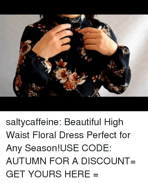 Beautiful, Tumblr, and Blog: saltycaffeine:  Beautiful High Waist Floral Dress Perfect for Any Season!USE CODE: AUTUMN FOR A DISCOUNT= GET YOURS HERE =