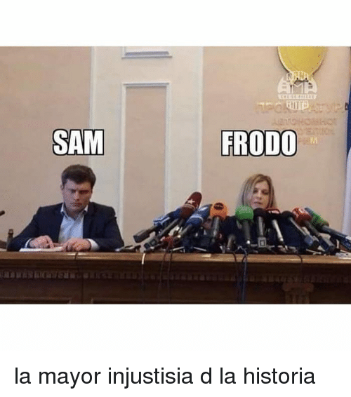 Sam, Mayor, and Frodo: SAM  FRODO la mayor injustisia d la historia