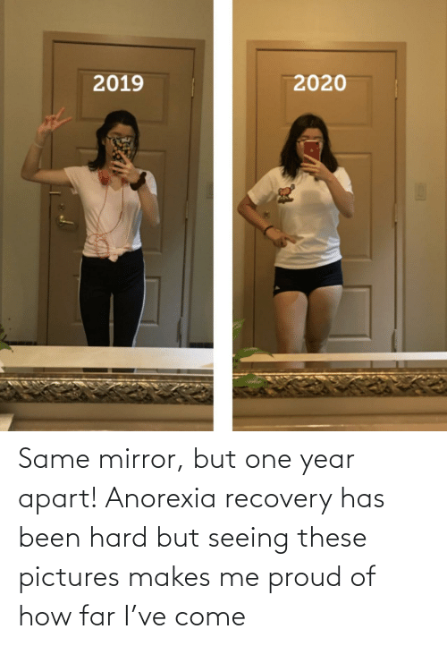 hard: Same mirror, but one year apart! Anorexia recovery has been hard but seeing these pictures makes me proud of how far I've come