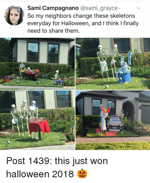 Halloween, Memes, and Police: Sami Campagnano @sami grayce  So my neighbors change these skeletons  everyday for Halloween, and l think I finally  need to share them  FASHIONN  POLICE Post 1439: this just won halloween 2018 🎃
