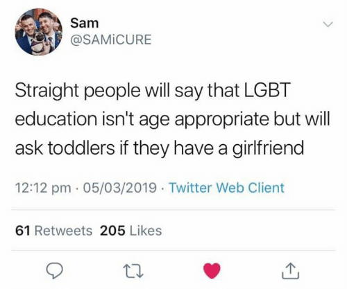 Dank, Lgbt, and Twitter: @SAMİCURE  Straight people will say that LGBT  education isn't age appropriate but will  ask toddlers if they have a girlfriend  12:12 pm 05/03/2019 Twitter Web Client  61 Retweets 205 Likes