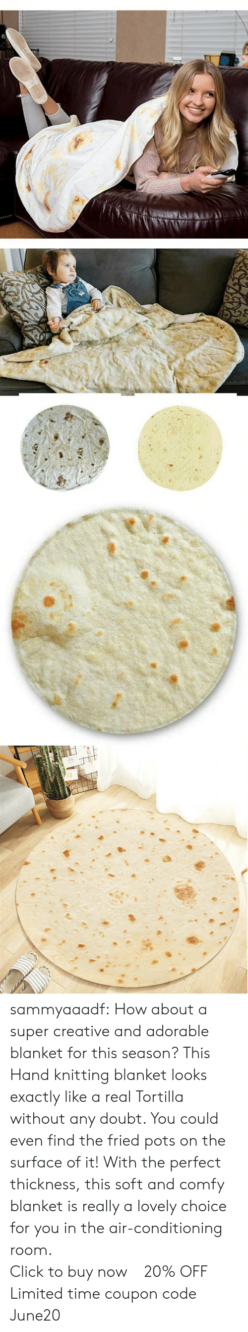 Click, Tumblr, and Blog: sammyaaadf: How about a super creative and adorable blanket for this season? This Hand knitting blanket looks exactly like a real Tortilla without any doubt. You could even find the fried pots on the surface of it! With the perfect thickness, this soft and comfy blanket is really a lovely choice for you in the air-conditioning room.                    Click to buy now !  20% OFF Limited time coupon code : June20